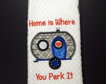 Home is Where You Park It- Camping Towel- Camper Towel- Vintage Camper- Embroidered Towel- Camper Gift- Camping Gift- Custom Embroidery