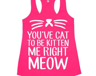 You've Cat To Be Kitten Me Right Meow Tank Top Women's Cats Kitty Funny Feline Cat