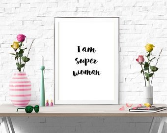 I am super woman - Typography Print, Printable Wall Art, Modern Wall Art, Quirky, Wisdom, Motivational, Inspirational, Digital Download