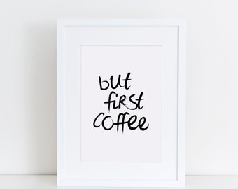 But First Coffee, Handwritten, Inspirational Quote, Digital Print