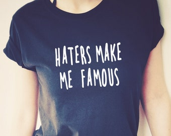 hater makes me famous Taylor Swift  Black and White Tshirt  Tumblr Graphic T Shirts  funny tshirt Graphic tee funny tee