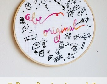 Embroidered Hoop. Wall Art for Creatives. Hand Embroidered Hoop. Whimsical Hoop Art. Be Original Saying. Stitched Hoop. Stitched Wall Art