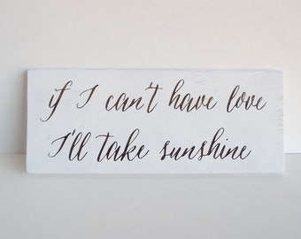 If I Can't Have Love I'll Take Sunshine Wooden Sign
