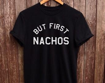 But First Nachos tshirt  - nachos lovers, but first shirts, nachos print, funny t-shirts, funny quote tshirts, foodie gifts, slogan t-shirt
