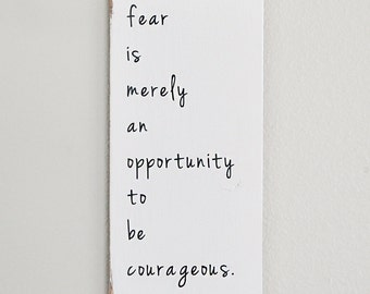 Motivational Sign, Fear Sign, Courage Sign, Courage Quote Sign, Graduation Gift, Inspirational Sign, Rustic Sign