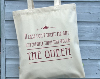 Please don't treat me any differently than you would the Queen. An Oola-Boola Bag