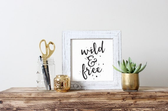 Printable Art, Inspirational Quote, Wild & Free, Motivational Print, Typography Quote, Art Prints, Digital Download Print, Quote Printables