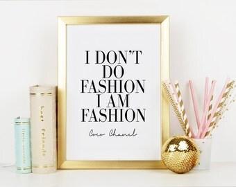 COCO CHANEL PRINT,I Don't Do Fashion I Am Fashion,Fashion Print,Fashionista,Chanel Quote,Inspirational Print,Wall Art,Office Desc,Typography