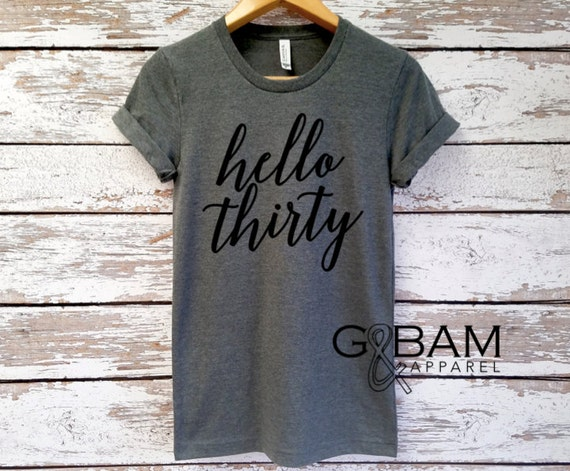 Boyfriend Tee / Hello Thirty T-shirt / 30th Birthday Shirt / Birthday  T-Shirt / Birthday shirt Ladies / Dirty Thirty Shirt