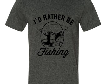 Fishing Tee Shirt | Father's Day Gift | I'd Rather Be Fishing | Father's Day Shirt | Fishing Gift | Fishing Present | Father's Day Present
