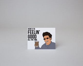 Here's to Feelin' Good All the Time - Seinfeld Card