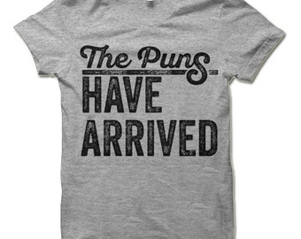 The Puns Have Arrived Shirt. Funny Play On Words T-Shirt.