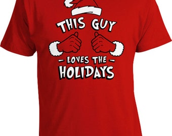 This Guy Loves The Holidays Gifts For Christmas T Shirt Happy Holidays Merry Christmas Ideas Xmas Present For Him X-Mas Mens Tee TGW-624