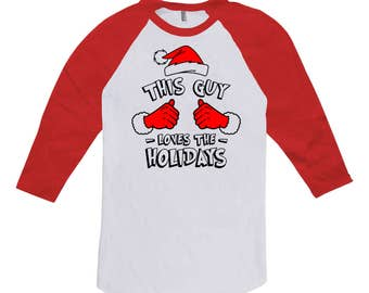 Funny Holiday Raglan This Guy Loves The Holidays Present Christmas Ideas Xmas Gift Ideas For Him 3/4 Sleeve T Shirt Baseball Tee TGW-624