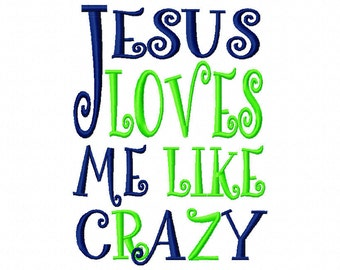 Jesus Loves Me Like Crazy Machine Embroidery Design 4x4 5x7 6x10 Instant Download Baptism bible school Baby shower bib gift God Easter shirt