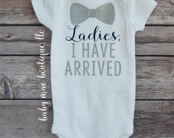 Ladies I Have Arrived Bodysuit; Hello Ladies Shirt; Funny Baby; Baby Boy Outfit