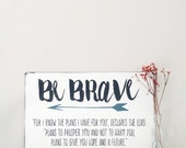 Bible Scripture Wood Sign, Be Brave For I know The Plans I Have For You, Custom Sign, Jeremiah 23:11, Wood Wall Art,  Vintage Sign