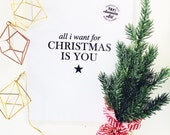 All I want for Christmas is you prints available in THREE sizes  8.5 x 11, 5x7, 4 x 6