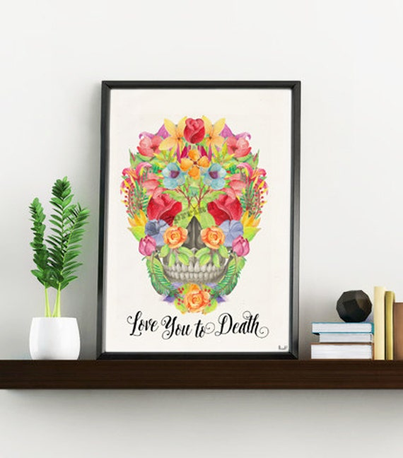 Spring Sale Love you to death first anyversary gift ,Skull of flowers Print Wall decor art Anatomy decor, Day of the dead, WP210