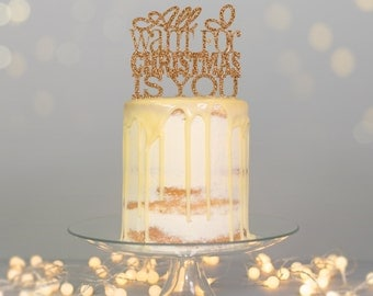 All I Want For Christmas Is You -  Cake Topper by Miss Cake