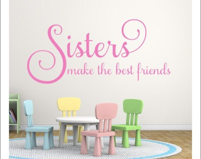 Sisters Make the Best Friends Wall Decal Vinyl Decal Sister Wall Vinyl Sisters Wall Decal Shared Girls Room Decal Vinyl Decor Girls Decal