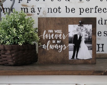 You Will Forever Be My Always, Photo Frame, Photo Display, Picture Holder, Gift For Her, Wedding Gift, Rustic Decor