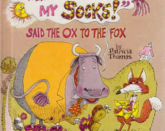 There Are Rocks In My Socks Said the Ox to the Fox by Patricia Thomas, illustrated by Mordicai Gerstein