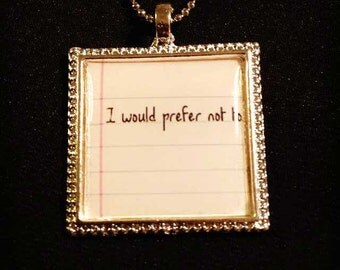 "Bookish necklace: ""I would prefer not to"" from Bartleby- The Scrivener by H. Melville"