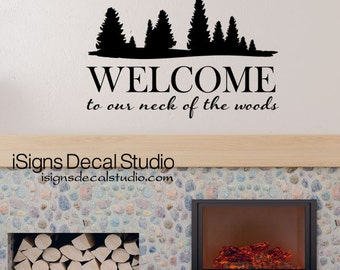 Welcome To Our Neck Of The Woods Decal - Camping Wall Decal - Cabin Decal - Vinyl Wall Decals