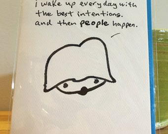 "harry ""i wake up everyday...then people happen"" greeting card."