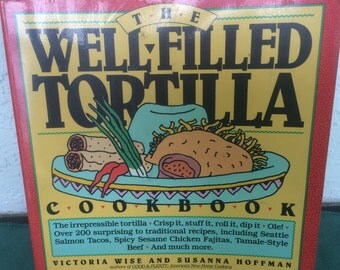 "Vintage Mexican Cookbook ""The Well-Filled Tortilla"" 1990, By V. Wise & S., Hoffman Workman Publishing Co. How To Make Corn Tortillas (CB-2)"