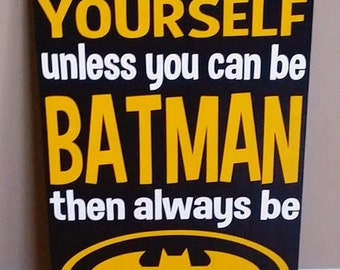 "Batman, Always Be Yourself Unless You can Be Batman then always be Batman, Wood Sign, Sized 11""x 23"""