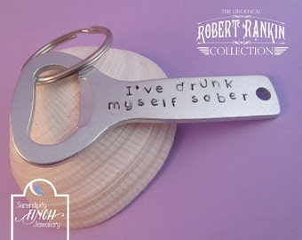 I've drunk myself sober bottle opener, Hand Stamped Bottle Opener Keyring, Quote Bottle Opener, Robert Rankin Bottle Opener, UK
