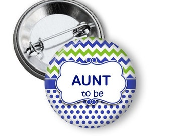 Blue and Green Baby Shower Button - Aunt To Be Button - Aunt To Be Pin - Blue and Green Baby Shower - Aunt Button