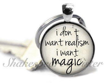 I Don't Want Realism I Want Magic - Theater Quote - Literary Jewelry - Magic Key Chain - Keychain