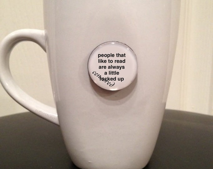 Featured listing image: Quote | Mug | Magnet | People That Like To Read Are Always a Little F* Up - Mature