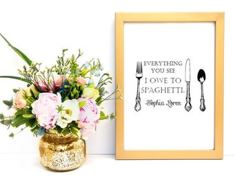 Everything You See I Owe To Spaghetti- Sophia Loren- Instant Download- Black and White Digital Print