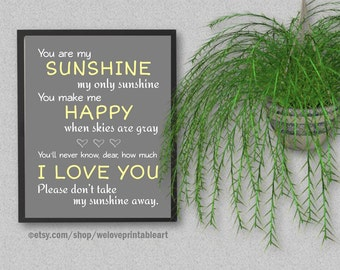 You Are My Sunshine, Wall Art, You Are My Sunshine Sign, Art Print, Yellow Gray Nursery, Printable, You Make Me Happy, When Skies Are Gray