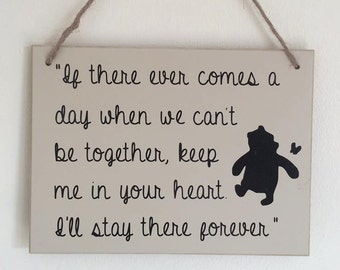 "Cream Hanging wooden plaque/sign ""If there ever comes a day when we can't be together, keep me in your heart..."" Winnie The Pooh Quote"