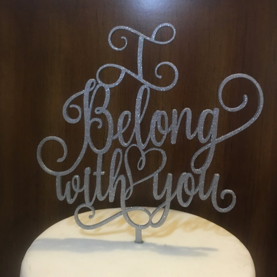 I Belong With You Cake Topper,  Wedding Cake Topper, Engagement Cake Topper, Anniversary Cake Topper, Wooden Cake Topper, Rustic Cake Topper