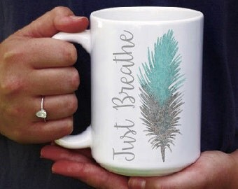 Inspirational Mug Gift for Her - Motivational Gift - Just Breathe Gift - Feather Coffee Cup - Typography Mug - Unique White Ceramic Cup