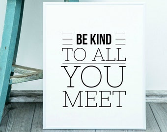 Be Kind To All You Meet Black and White Typography Printable Digital Art PRINTED for YOU