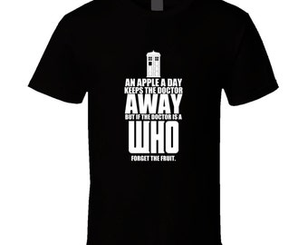 Doctor Who, Doctor Who Tshirt, Dr Who Shirt, An Apple A Day Keeps The Doctor Away, If It's Doctor Who Forget The Fruit Tshirt, Birthday Gift