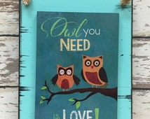 OWL SIGN All You Need is Love, Reclaimed Wall Home Decor Blue Tan 6x8, Wedding gift, Distressed Wood, I love you, Nursery Decor, Owls Decor
