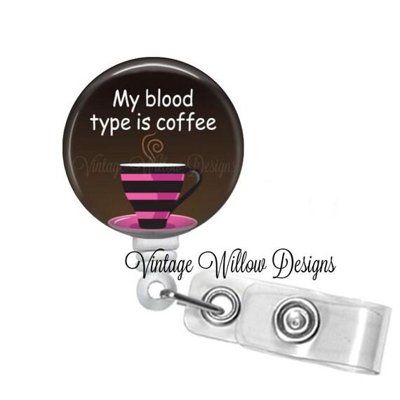 my blood type is coffee c1 retractable id badge reel. Black Bedroom Furniture Sets. Home Design Ideas