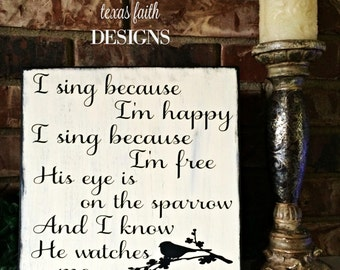 I sing because I'm happy I sing because I'm free for His eye is on the sparrow and I know He watches me sign