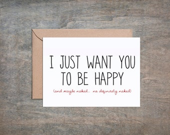 I just want you to be happy... and maybe naked... no definitely naked - Valentine's Card, Funny Valentine, Blank Cards, Greeting Cards