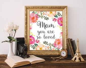 Mom you are so loved print Mothers day printable Mothers day instant download Mom wall art Gift for mother Typography quote Gifts for mom