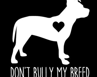 Don't Bully my Breed - Pit Bull - window decal - white
