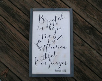 Bible Verse Romans 12:12.  Be joyful in hope, patient in affliction, faithful in prayer, custom religious wall sign